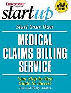 Start your own medical claims billing service : your step-by-step guide to success