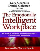 The emotionally intelligent workplace how to select for measure, and improve emotional intelligence in individuals, groups, and organizations