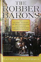 The robber barons the great American capitalists, 1861-1901