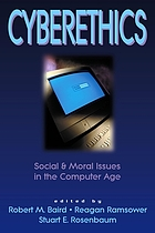 Cyberethics : social & moral issues in the computer age