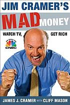 Jim Cramer's mad money : watch TV, get rich