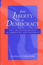 From liberty to democracy : the transformation of American government