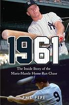 1961* the Inside Story of the Maris-Mantle Home Run Chase