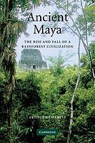Ancient Maya : the rise and fall of a rainforest civilizations