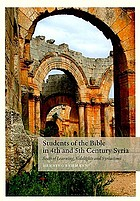 Students of the Bible in 4th and 5th century Syria : seats of learning, sidelights and Syriacisms