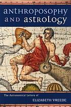 Anthroposophy and astrology : the astronomical letters of Elisabeth Vreede