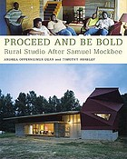 Proceed and be bold : Rural Studio after Samuel Mockbee