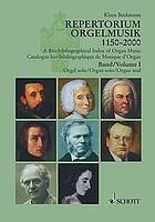 Repertorium Orgelmusik : Komponisten, Werke, Editionen, 1150-2000, 57 Länder : eine Auswahl = A bio-bibliographical index of organ music : composers, works, editions, 1150-2000, 57 countries : a selection