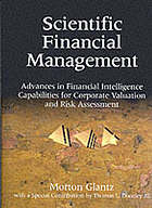 Scientific financial management : advances in intelligence capabilities for corporate valuation and risk assessment