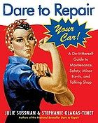 Dare to repair your car : a do-it-herself guide to maintenance, safety, minor fix-its and talking shop