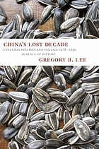 China's lost decade : cultural politics and poetics 1978-1990 : in place of history
