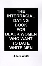 The interracial dating book for black women who want to date white men