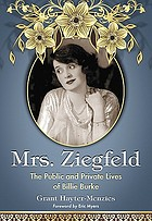 Mrs. Ziegfeld : the public and private lives of Billie Burke