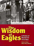 The wisdom of eagles : a history of Maxwell Air Force Base
