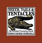 Teeth, tails & tentacles : an animal counting book