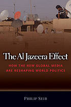 The Al Jazeera effect : how the new global media are reshaping world politics