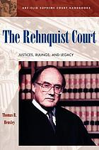 The Rehnquist court : justices, rulings, and legacy