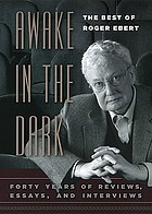 Awake in the dark : the best of Roger Ebert ; forty years of reviews, essays, and interviews