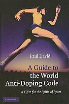 A guide to the World Anti-Doping Code : a fight for the spirit of sport