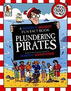 Plundering pirates : a where's Waldo? fun fact book