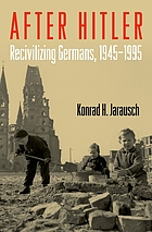 After Hitler : recivilizing Germans, 1945-1995