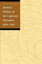 Identity politics of the captivity narrative after 1848