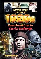The 1920s : from Prohibition to Charles Lindbergh