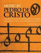 Music : an edition of the motets from Coimbra Biblioteca Geral da Universidade MM 33Music by Pedro de Cristo (c. 1550 - 1618) an edition of the motets from Coimbra Biblioteca Geral da Universidade, MM 33