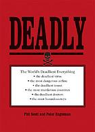 Deadly : the world's deadliest everything