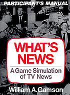 What's news : a game simulation of TV news : participant's manual