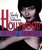 Hollywood dressed & undressed : a century of cinema style