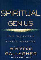 Spiritual genius : the mastery of life's meaning