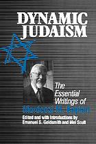 Dynamic Judaism : the essential writings of Mordecai M. Kaplan