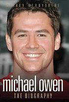 Michael Owen : the biography