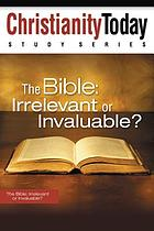 The Bible : irrelevant or invaluable
