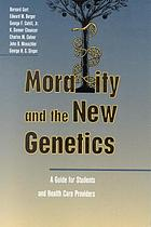 Morality and the new genetics : a guide for students and health care providers