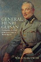General Henri Guisan : Commander-in-Chief of the Swiss Army in World War II