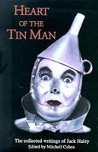 Heart of the tin man : the collected writings of Jack Haley