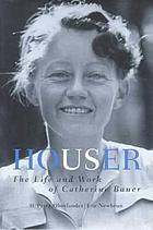 Houser : the life and work of Catherine Bauer