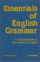 Essentials of English grammar : a practical guide to the mastery of English