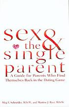 Sex & the single parent : a guide for parents who find themselves back in the dating game