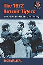 The 1972 Detroit Tigers : Billy Martin and the half-game champs
