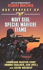 One perfect op : Navy SEAL special warfare teams