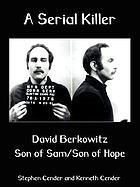 A serial killer : David Berokowitz : Son of Sam/Son of Hope