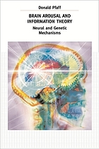 Brain arousal and information theory : neural and genetic mechanisms