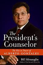 The President's counselor : the rise to power of Alberto Gonzales