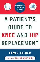 A patient's guide to knee and hip replacement : everything you need to know