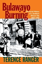 Bulawayo burning : the social history of a southern African city, 1893-1960