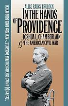 In the hands of Providence : Joshua L. Chamberlain and the American Civil War