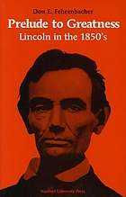 Prelude to greatness : Lincoln in the 1850's